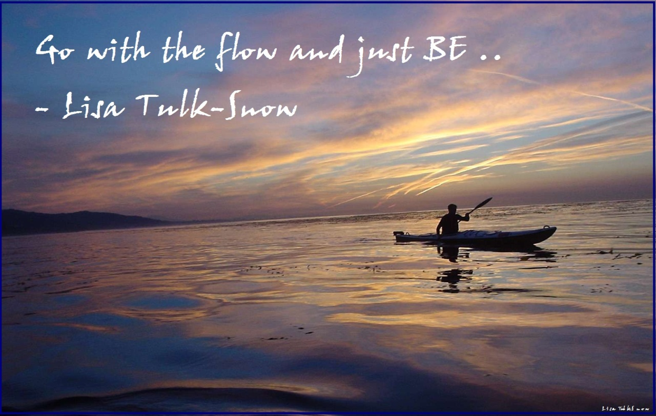 Go with the Flow and Just BE..